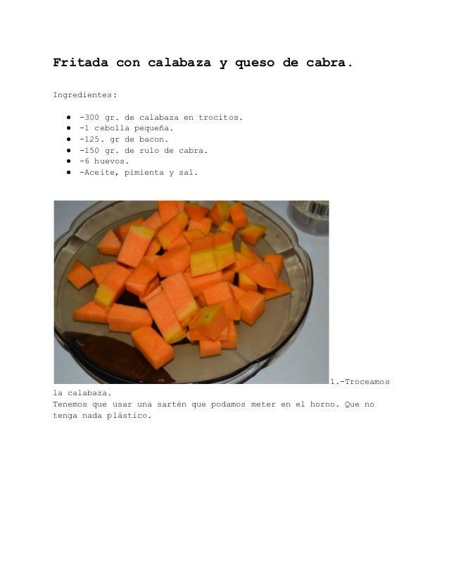 Fritadaconcalabazayquesodecabra.  Ingredientes:  ● 300gr.decalabazaentrocitos. ● 1cebollapequeña. ● ...