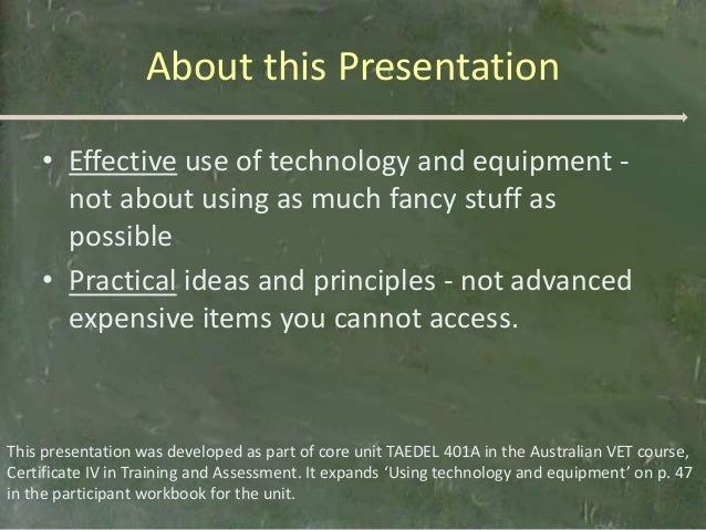 About this Presentation    • Effective use of technology and equipment -      not about using as much fancy stuff as      ...
