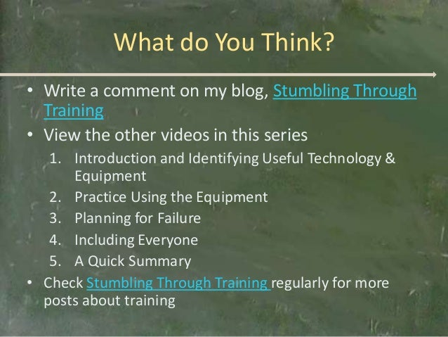 What do You Think?• Write a comment on my blog, Stumbling Through  Training• View the other videos in this series   1. Int...