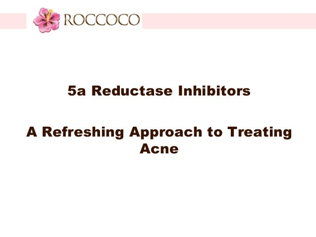 5a Reductase Inhibitors A Refreshing Approach To Treating Acne