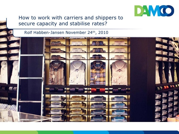 How to work with carriers and shippers tosecure capacity and stabilise rates?  Rolf Habben-Jansen November 24th, 2010