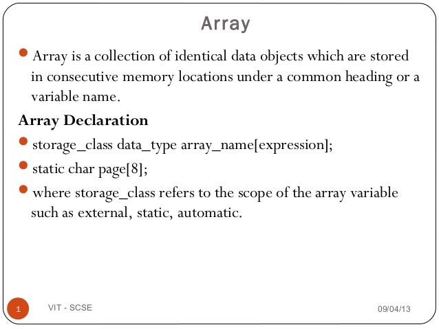 Array is a collection of identical data objects which are stored in consecutive memory locations under a common heading o...