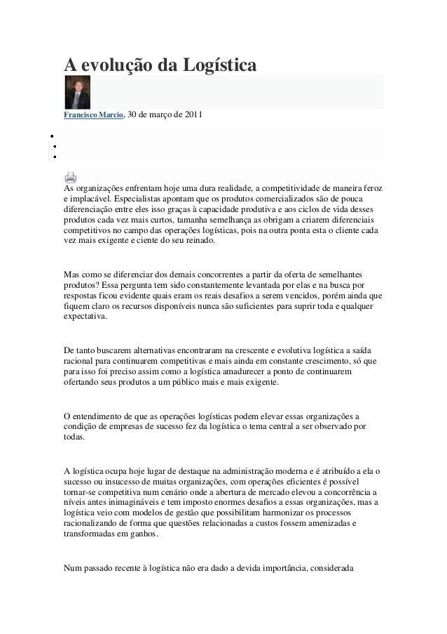 A evolução da LogísticaFrancisco Marcio, 30 de março de 2011As organizações enfrentam hoje uma dura realidade, a competiti...