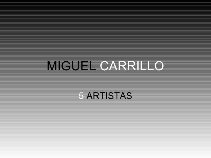 MIGUEL  CARRILLO 5  ARTISTAS