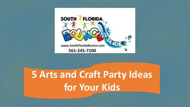 5 Arts and Craft Party Ideas for Your Kids