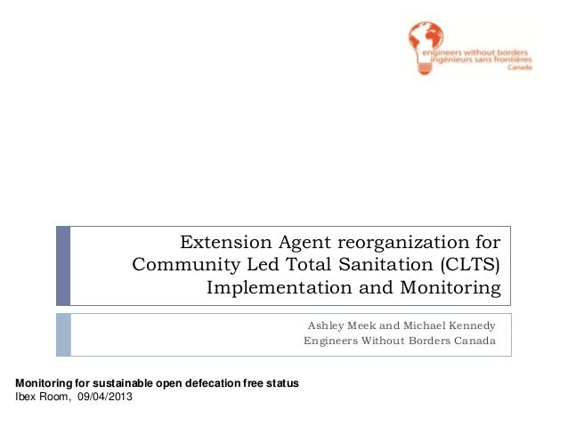 Extension Agent reorganization forCommunity Led Total Sanitation (CLTS)Implementation and MonitoringAshley Meek and Michae...