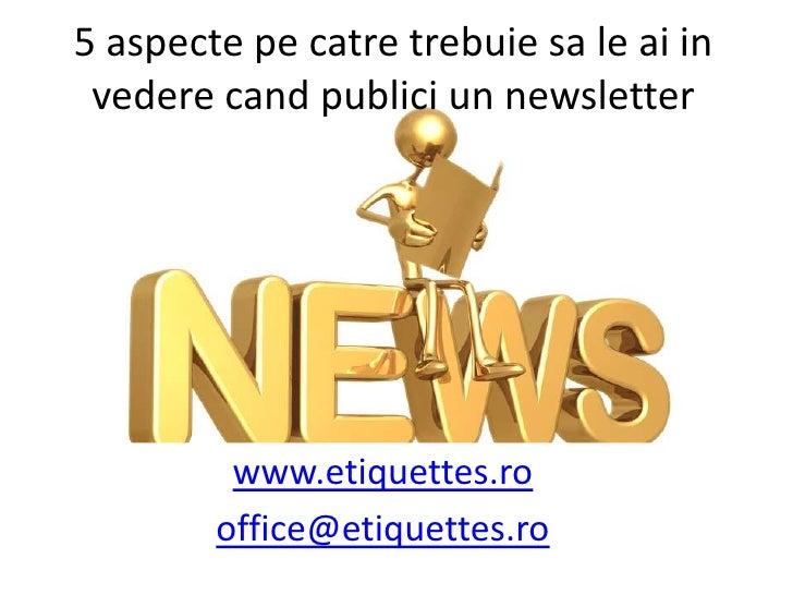 5 aspecte pe catre trebuie sa le ai in vedere cand publici un newsletter<br />www.etiquettes.ro<br />office@etiquettes.ro<...