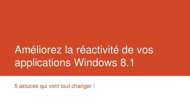 Améliorez la réactivité de vos applications Windows 8.1 5 astuces qui vont tout changer !