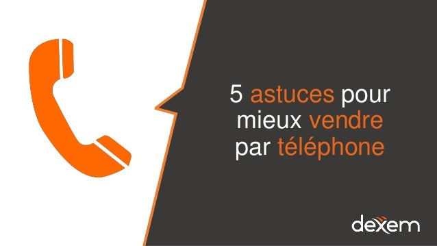 5 astuces pour mieux vendre par téléphone