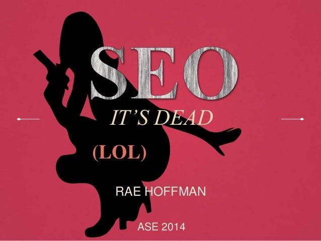 IT'S DEAD ASE 2014 RAE HOFFMAN (LOL)