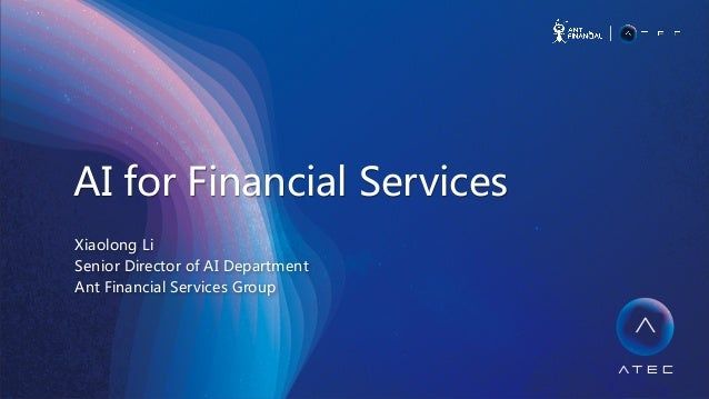 AI  for  Financial  Services   Xiaolong  Li   Senior  Director  of  AI  Department   Ant  Financial  Services...