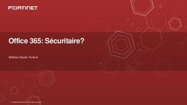 © Copyright Fortinet Inc. All rights reserved. Office 365: Sécuritaire? Mathieu Nantel, Fortinet