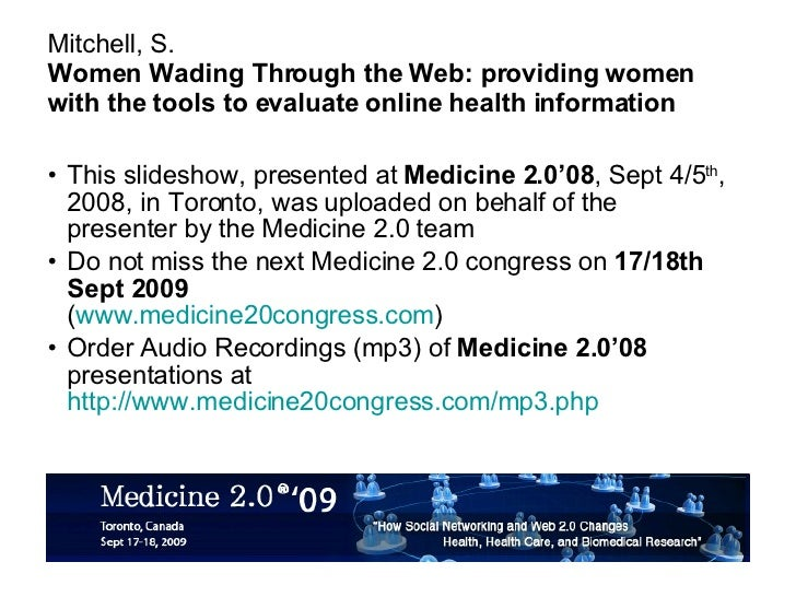 Mitchell, S. Women Wading Through the Web: providing women with the tools to evaluate online health information <ul><li>Th...