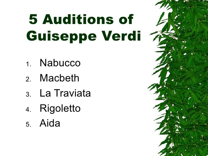 5 Auditions of  Guiseppe Verdi <ul><li>Nabucco </li></ul><ul><li>Macbeth </li></ul><ul><li>La Traviata </li></ul><ul><li>R...