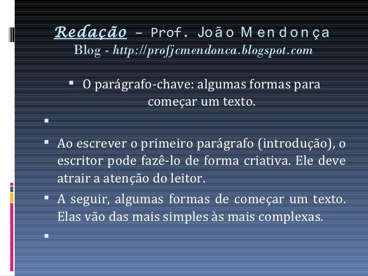 Redação – Prof. Jo ã o M e n d o n ç a      Blog - http://profjcmendonca.blogspot.com       O parágrafo-chave: algumas fo...