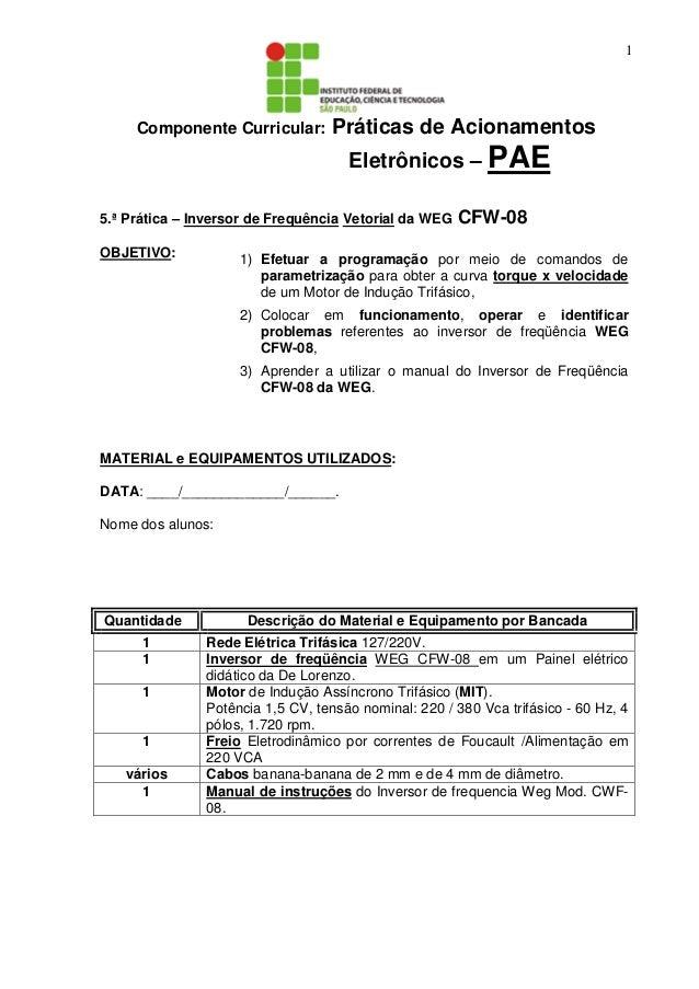 1 Componente Curricular: Práticas de Acionamentos Eletrônicos – PAE 5.ª Prática – Inversor de Frequência Vetorial da WEG C...