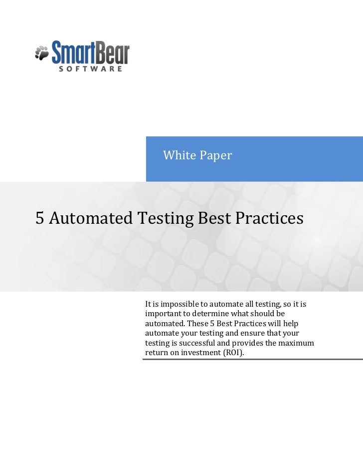 White Paper5 Automated Testing Best PracticesIt is impossible to automate all testing, so it is important to determine wha...