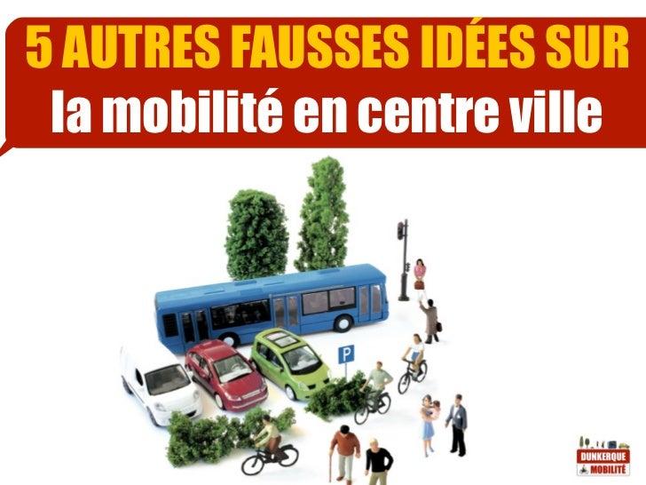 5 AUTRES FAUSSES IDÉES SUR la mobilité en centre ville