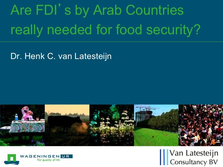 Are FDI's by Arab Countriesreally needed for food security?Dr. Henk C. van Latesteijn