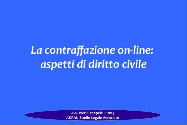La  contraffazione  on-‐line:     aspetti  di  diritto  civile   Avv.  Vieri  Canepele  ©  2015  ...