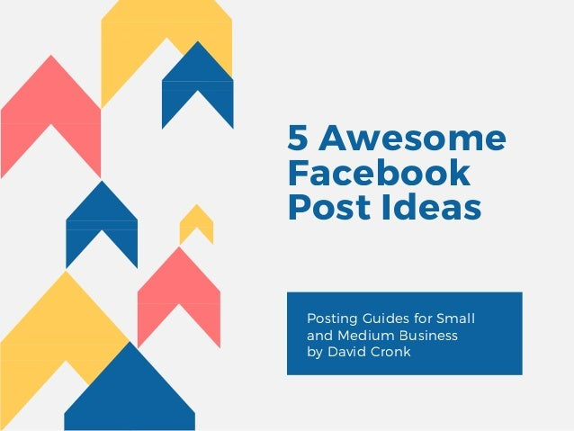 5 Awesome Facebook Post Ideas  Posting Guides for Small and Medium Business by David Cronk