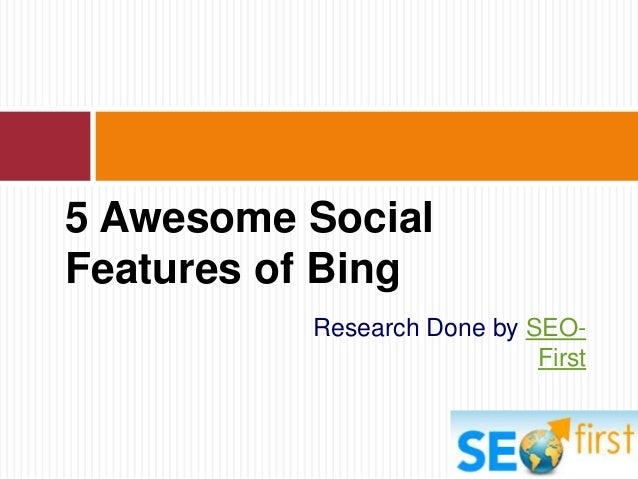 Research Done by SEO- First 5 Awesome Social Features of Bing