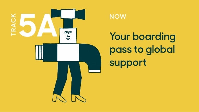 NOW Your boarding pass to global support 5A TRACK