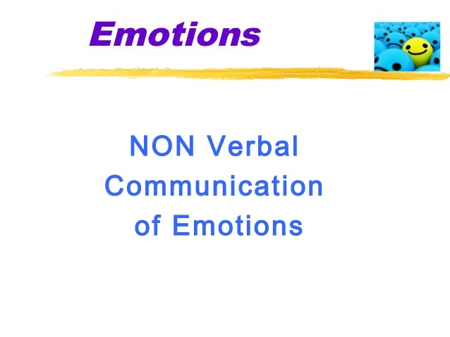 Emotions NON Verbal Communication of Emotions