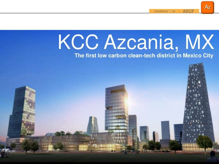KCC Azcania, MX The first low carbon clean-tech district in Mexico City