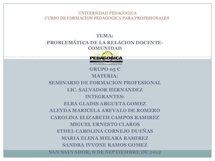 UNIVERSIDAD PEDAGOGICACURSO DE FORMACION PEDAGOGICA PARA PROFESIONALES               TEMA:PROBLEMÁTICA DE LA RELACION DOCE...