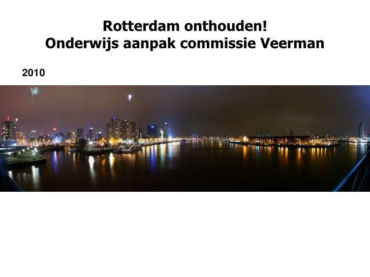 Rotterdam onthouden! Onderwijs aanpak commissie Veerman<br />2010<br />