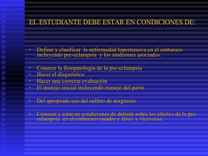 EL ESTUDIANTE DEBE ESTAR EN CONDICIONES DE: <ul><li>Definir y clasificar  la enfermedad hipertensiva en el embarazo incluy...