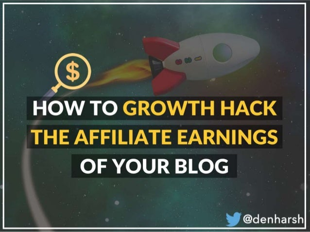 How to Growth Hack the Affiliate Earnings of Your Blog
