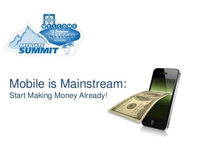 Mobile is Mainstream:Start Making Money Already!