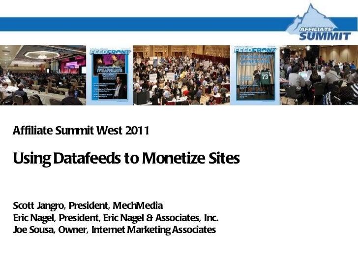 Affiliate Summit West 2011 Using Datafeeds to Monetize Sites Scott Jangro, President, MechMedia Eric Nagel, President, Eri...