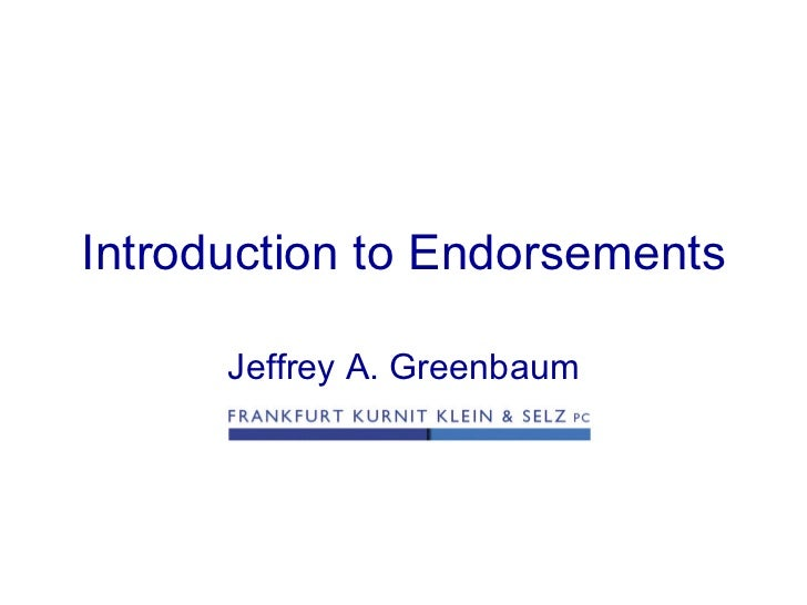 Introduction to Endorsements Jeffrey A. Greenbaum
