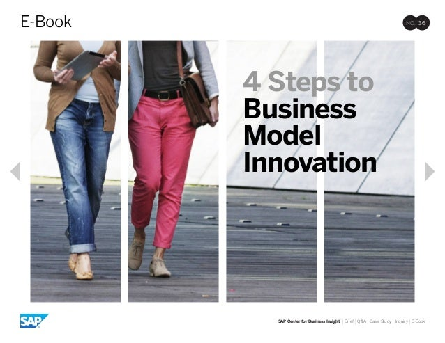4 Steps to Business Model Innovation NO. 36E-Book SAP Center for Business Insight |Brief |Q&A |Case Study |Inquiry |E-Book