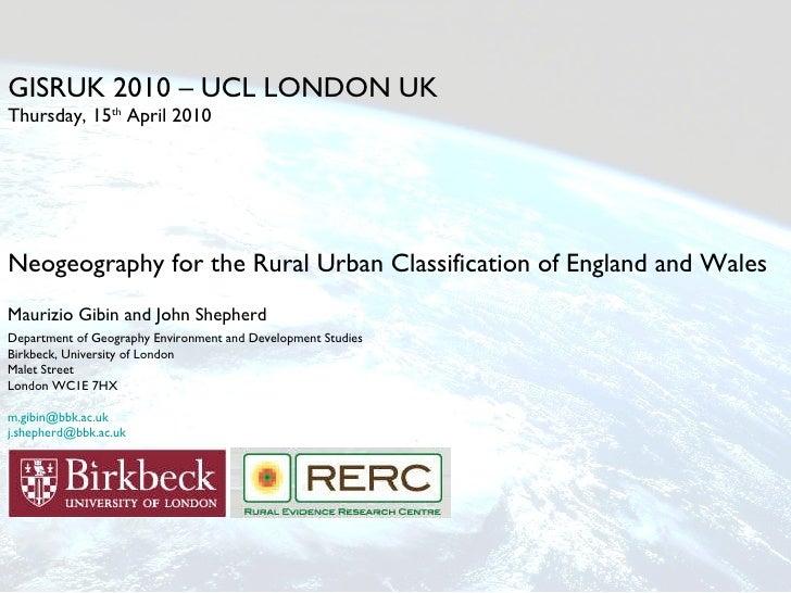 GISRUK 2010 – UCL LONDON UK Thursday, 15 th  April 2010 <ul><li>Neogeography for the Rural Urban Classification of England...