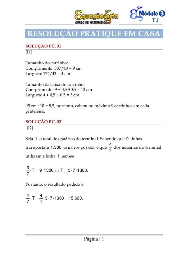 Página | 1 RESOLUÇÃO PRATIQUE EM CASA SOLUÇÃO PC. 01 [D] Tamanho do carrinho: Comprimento: 387/43 = 9 cm Largura: 172/43 =...