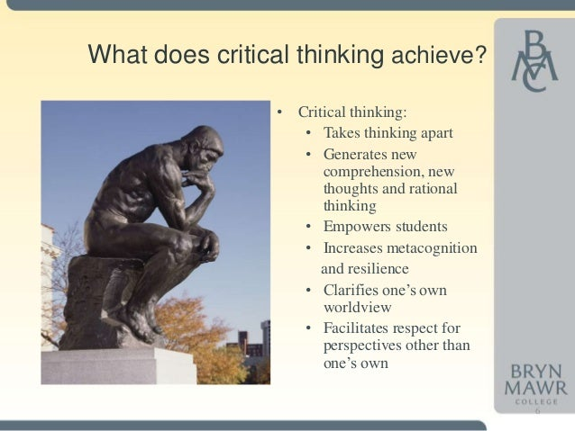 what are some methods of critical thinking As a critical reader, you should not accept anything on face value but to recognize every assertion as an argument that must be carefully evaluated.