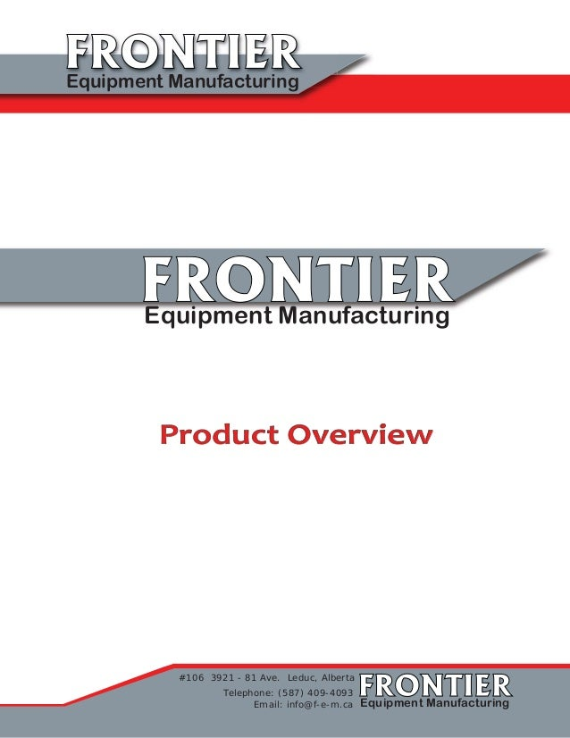 FRONTIERFRONTIEREquipment Manufacturing FRONTIERFRONTIEREquipment Manufacturing #106 3921 - 81 Ave. Leduc, Alberta Telepho...