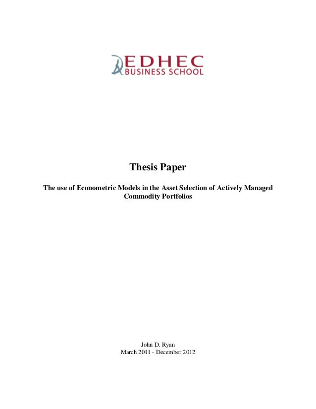 Thesis Paper The use of Econometric Models in the Asset Selection of Actively Managed Commodity Portfolios John D. Ryan Ma...