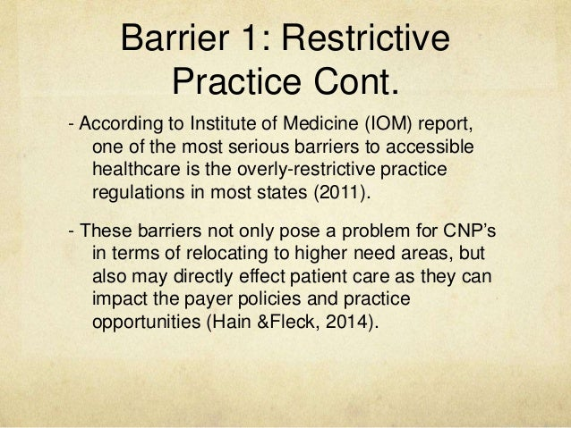 barriers for a nurse practitioner to Eliminating barriers to the use of clinical decision support is important for informaticists and nurse practitioners because both groups concentrate on acceptance of decision support systems in the hospital to meet the goal of safe and high-quality patient care.