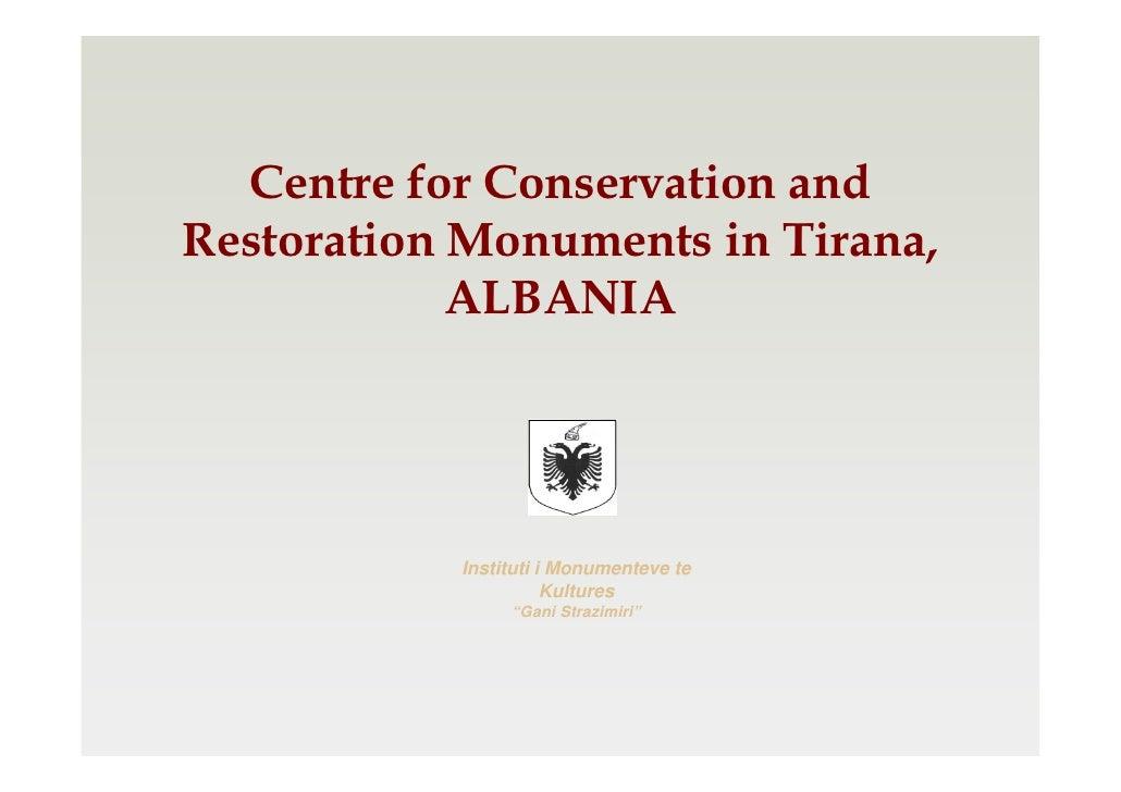 Centre for Conservation andRestoration Monuments in Tirana,            ALBANIA           Instituti i Monumenteve te       ...