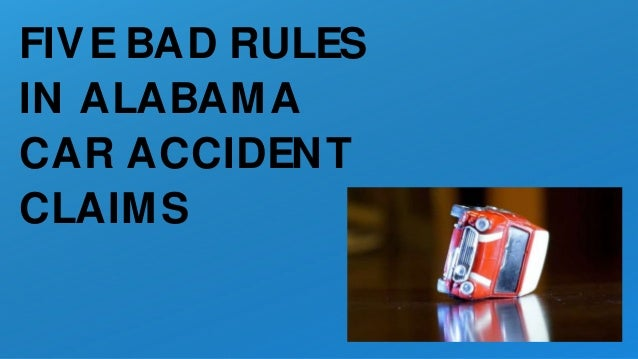 FIVE BAD RULES IN ALABAMA CAR ACCIDENT CLAIMS