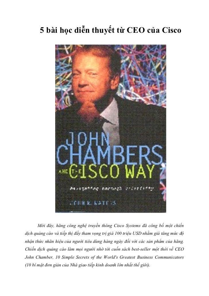 5 bài học diễn thuyết từ CEO của Cisco      Mới đây, hãng công nghệ truyền thông Cisco Systems đã công bố một chiếndịch qu...