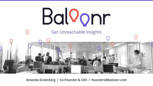 Amanda Greenberg / Co-Founder & CEO / amanda@baloonr.com Removing bias from group work and decision-making Amanda Greenber...