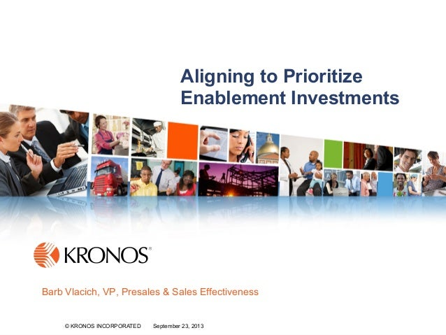1© KRONOS INCORPORATED September 23, 2013© KRONOS INCORPORATED September 23, 2013 Aligning to Prioritize Enablement Invest...