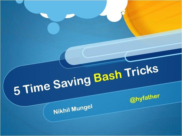 5 Time Saving Bash Tricks<br />Nikhil Mungel                         @hyfather<br />