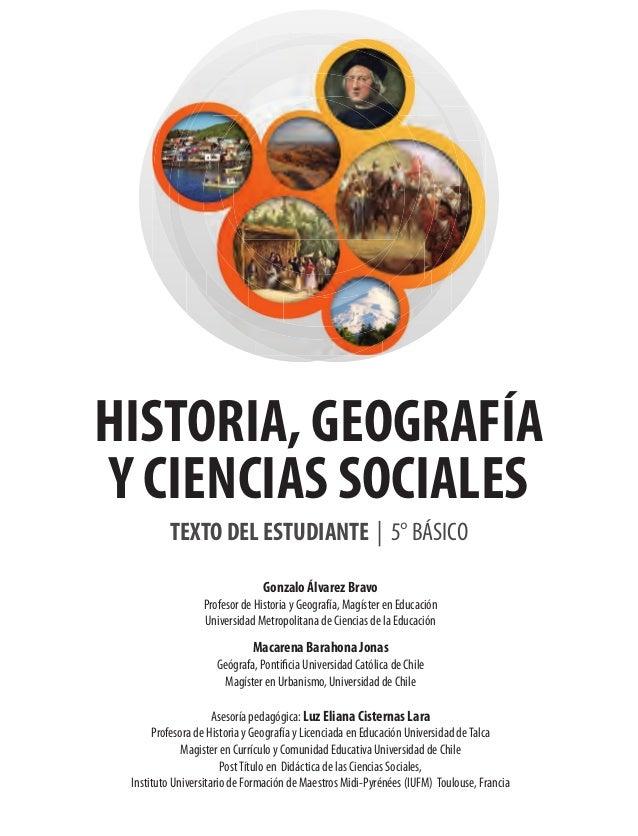 TEXTO DEL ESTUDIANTE | 5° BÁSICO HISTORIA, GEOGRAFÍA Y CIENCIAS SOCIALES Gonzalo Álvarez Bravo Profesor de Historia y Geog...